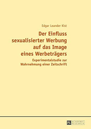Der Einfluss sexualisierter Werbung auf das Image eines Werbetraegers: Experimentalstudie zur Wahrnehmung einer Zeitschrift (German Edition) por Edgar Kist