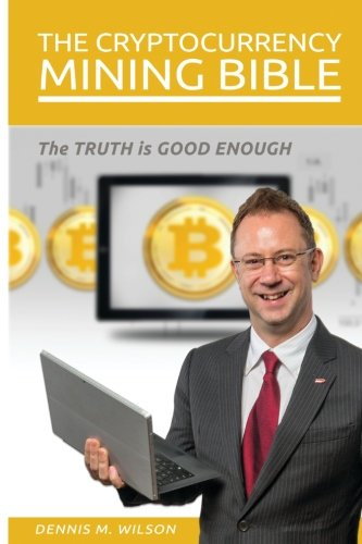 The Cryptocurrency Mining Bible: The Truth Is Good Enough