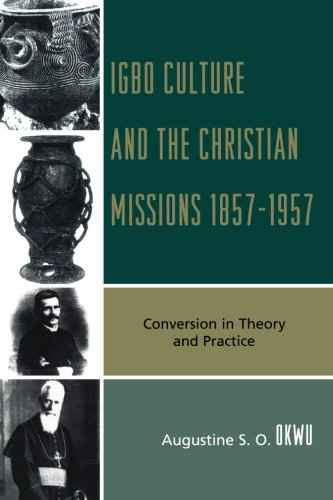 Igbo Culture and the Christian Missions 1857-1957: Conversion in Theory and Practice
