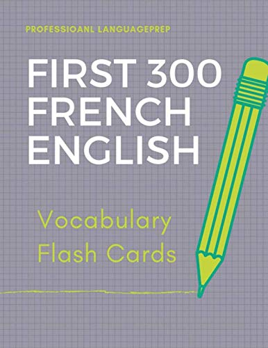 First 300 French English Vocabulary Flash Cards: Learning Full Basic Vocabulary builder with big flashcards games for beginners to advanced level, ... test preparation exam as well as daily used.