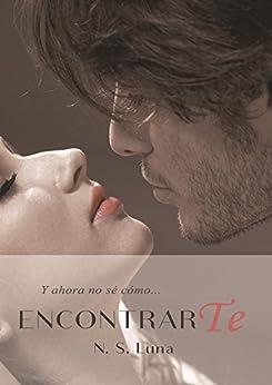 Y ahora no se como encontrarte (Trilogía Escapandome nº 4) (Spanish Edition) by [Luna, N. S.]