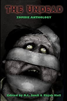 The Undead: Zombie Anthology by [Wellington, David, Moody, David, Gunn, Derek, Churchill, Vince, Brown, Eric S., Duza, Andre, D.L. Snell, Elijah Hall, Travis Adkins, Brian Keene]