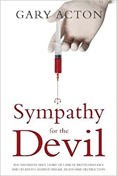 Book Sympathy for the Devil: The Definitive True Story of Cancer Biotechnology and Its Battle Against Disease, Death and Destruction