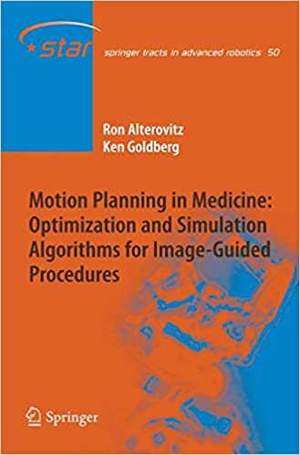 Motion Planning in Medicine: Optimization and Simulation Algorithms for Image-Guided Procedures (Springer Tracts in Advanced Robotics)