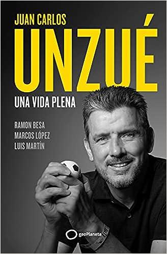 Una vida plena de Juan Carlos Unzué