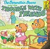 The Berenstain Bears and the Trouble with Friends, Stan Berenstain, 0394973399