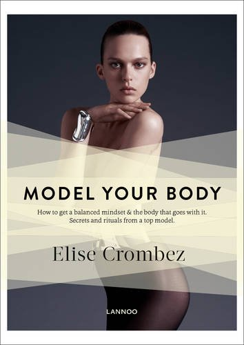 Model Your Body: How to Get the Model Mindset and the Body That Goes With It