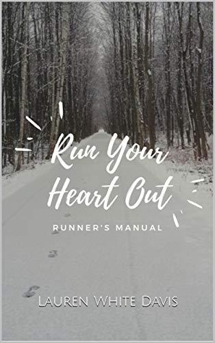 Run Your Heart Out: Runner's Manual por White Davis, Lauren,Katie Ayers,Jake Davis