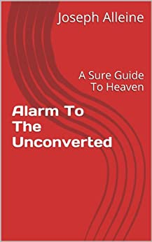 Alarm To The Unconverted: A Sure Guide To Heaven (English Edition) por [Alleine, Joseph]