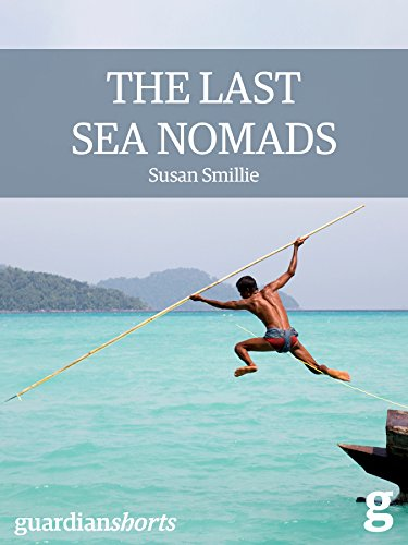 The Last Sea Nomads: Inside the disappearing world of the Moken (Guardian Shorts Book 20)