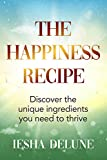 The Happiness Recipe: Discover the unique ingredients you need to thrive