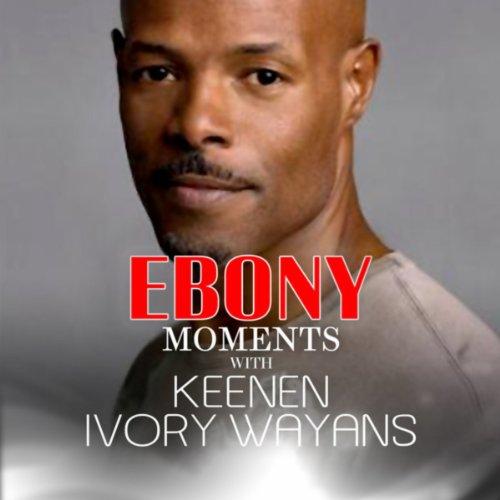 Music Ivory Ebony - Keenan Ivory Wayans Interviews with Ebony Moments