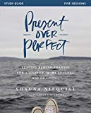 Present Over Perfect Study Guide: Leaving Behind Frantic for a Simpler, More Soulful Way of Living