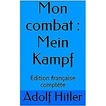Mon combat : Mein Kampf: Edition française complète (French Edition)