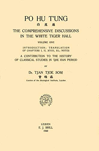 Po Hu T'ung: The Comprehensive Discussions in the White Tiger Hall -- Volume One: Introduction, translation of chapters 1, 11, XVIII, XL, notes (Sinica Leidensia, Vol. VI)