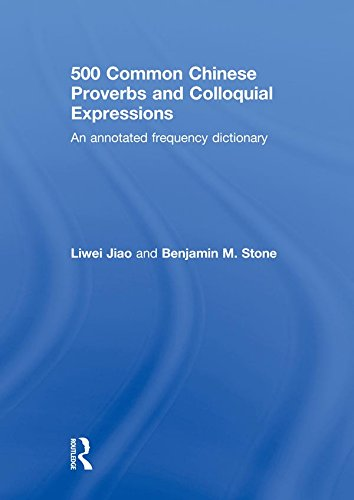 500 Common Chinese Proverbs and Colloquial Expressions: An Annotated Frequency Dictionary Pdf