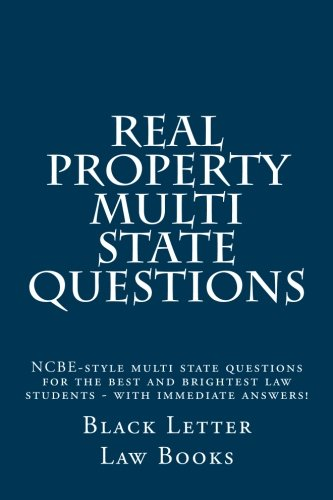 Real Property Multi State Questions: NCBE-style multi state questions for the best and brightest law students - with immediate answers!