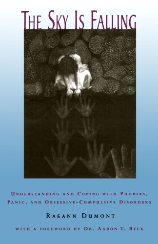 The Sky Is Falling: Understanding and Coping with Phobias, Panic, and Obsessive-Compulsive Disorders