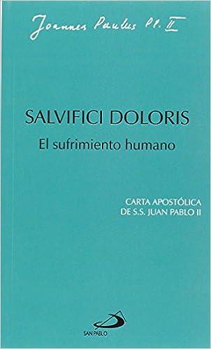 Salvifici Doloris: El Sufrimiento Humano: Carta Apostólica De Juan Pablo Ii por Papa Juan Pablo Ii epub