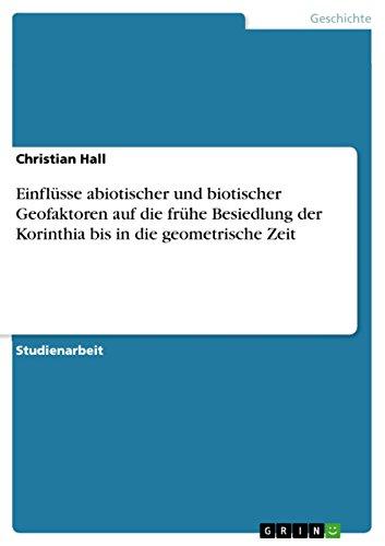 Einflüsse abiotischer und biotischer Geofaktoren auf die frühe Besiedlung der Korinthia bis in die geometrische Zeit (German Edition)