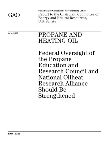 Download Propane and heating oil: federal oversight of the Propane Education and Research Council and National Oilheat Research Alliance should be strengthened ... on Energy and Natural Resources, U.S. Senate. pdf epub