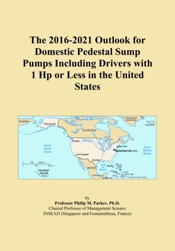 Hp Pedestal Sump Pump (The 2016-2021 Outlook for Domestic Pedestal Sump Pumps Including Drivers with 1 Hp or Less in the United States)
