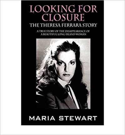 Book { [ LOOKING FOR CLOSURE: THE THERESA FERRARA STORY ] } Stewart, Maria ( AUTHOR ) Jul-31-2009