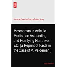 Mesmerism in Articulo Mortis.? an Astounding and Horrifying Narrative, Etc. [a Reprint of Facts in the Case of M. Valdemar.?]