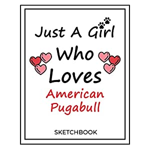 Just A Girl Who Loves American Pugabull: SketchBook Solution For Every Dog Lover | Premium 120 Blank Pages (8.5''x11'') | Gift For American Pugabull Lovers 22