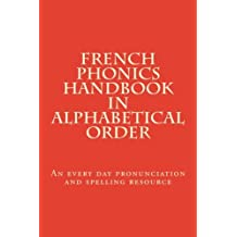 French Phonics Handbook in alphabetical order: An every day pronunciation and spelling resource