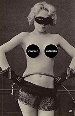 Private Collection: A History of Erotic Photography, 1850-1940