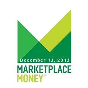 Marketplace Money, December 13, 2013