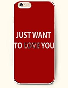 iPhone Case,OOFIT iPhone 6 (4.7) Hard Case **NEW** Case with the Design of I JUST WANT TO LOVE YOU - Case for Apple iPhone iPhone 6 (4.7) (2014) Verizon, AT&T Sprint, T-mobile