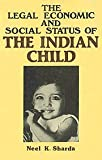 The Legal, Economic and Social Status of the Indian Child, Sharda, Neel K., 8185135312