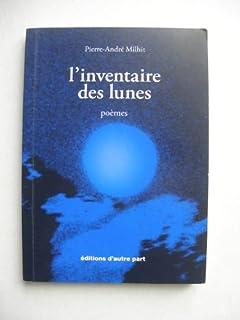 L'inventaire des lunes : [poèmes], Milhit, Pierre-André