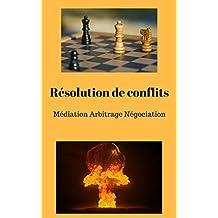Résolution de conflits: Médiation Arbitrage Négociation (French Edition)
