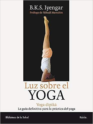 Luz sobre el Yoga: Yoga Dipika. La guía definitiva para la ...