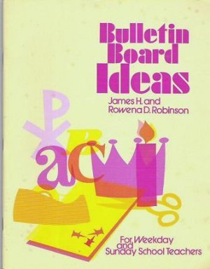Bulletin Board Ideas For Weekday And Sunday School Teachers Robinson James H Rowena D 9780570031413 Amazon Com Books