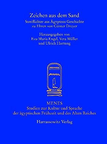 Zeichen aus dem Sand: Streiflichter aus Agyptens Geschichte zu Ehren von Gunter Dreyer (MENES - STUDIEN ZUR KULTUR UND SPRACHE DER AEGYPTISCHEN FRUEHZEIT UND DES ALTEN REICHES)
