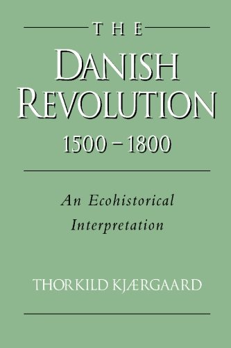 The Danish Revolution, 1500-1800: An Ecohistorical Interpretation (Studies in Environment and History)