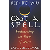 Before You Cast a Spell: Understanding the Power of Magic: Understanding Power Before You Use It