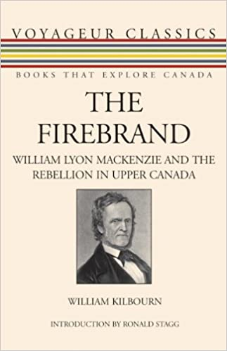 The Firebrand: William Lyon Mackenzie and the Rebellion in Upper Canada (Voyageur Classics)