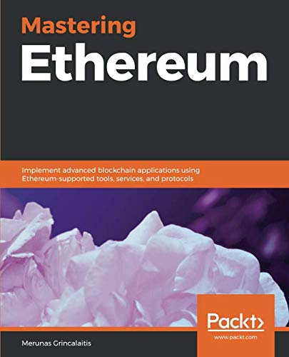 Mastering Ethereum: Implement advanced blockchain applications using  Ethereum-supported tools, services, and protocols
