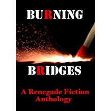 Burning Bridges: A Renegade Fiction Anthology