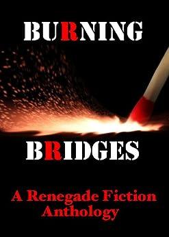 Burning Bridges: A Renegade Fiction Anthology by [Sant, Darren, Madeleine, Julia, Maxwell, Edith M., Geisinger, George S., Vera, L., Leverone, Allan, Brazill, Paul D.]