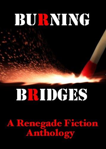 Burning Bridges: A Renegade Fiction Anthology