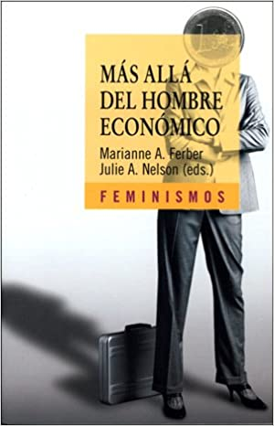 Más allá del hombre económico: Economía y teoría feminista (Feminismos)