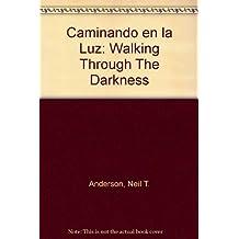 Caminando En La Luz Walking Through The Darkness Spanish Edition
