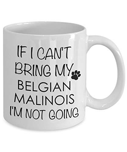Belgian Malinois Mug Belgian Malinois Dog Gifts If I Cant Bring My Belgian Malinois Im Not Going Mug Ceramic Coffee Cup Malinois Mom Dad (Belgian Malinois Mug)