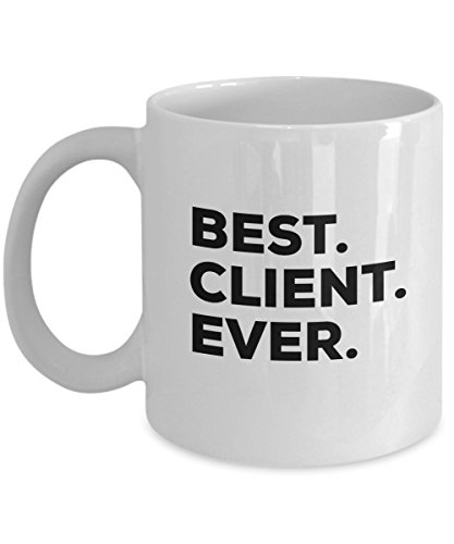 Client Mug - Best Client Ever Coffee Cup - Client Gifts - For Bags Basket Boxes - Appreciation Ideas - Unique Corporate Real Estate Valentine Photogr (Best Corporate Gifts For Clients)
